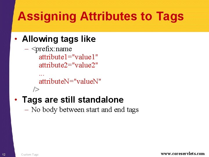 """Assigning Attributes to Tags • Allowing tags like – <prefix: name attribute 1=""""value 1"""""""