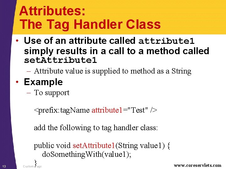 Attributes: The Tag Handler Class • Use of an attribute called attribute 1 simply