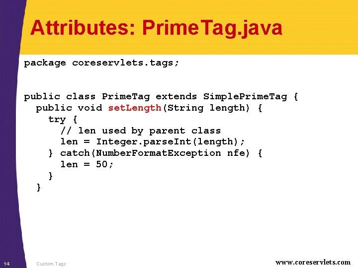 Attributes: Prime. Tag. java package coreservlets. tags; public class Prime. Tag extends Simple. Prime.