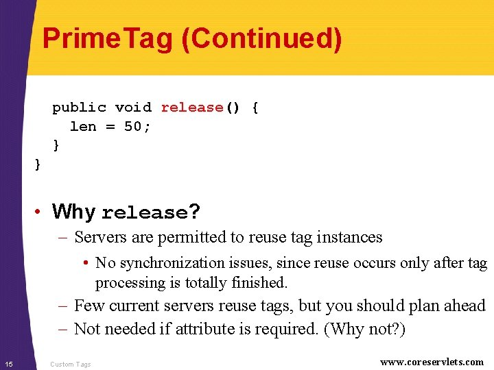 Prime. Tag (Continued) public void release() { len = 50; } } • Why
