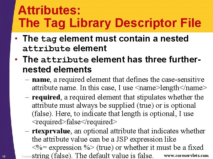 Attributes: The Tag Library Descriptor File • The tag element must contain a nested