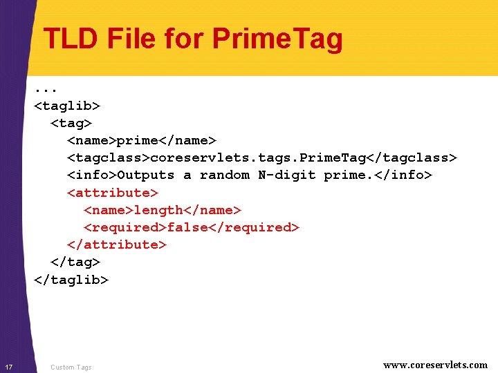 TLD File for Prime. Tag. . . <taglib> <tag> <name>prime</name> <tagclass>coreservlets. tags. Prime. Tag</tagclass>