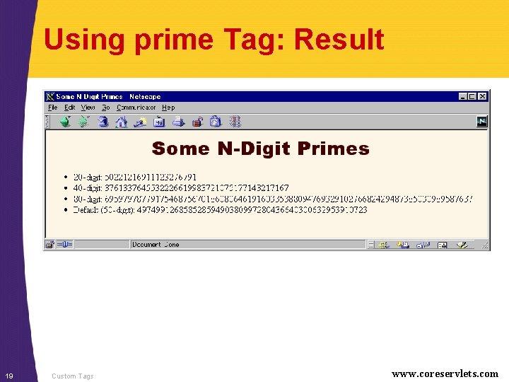 Using prime Tag: Result 19 Custom Tags www. coreservlets. com
