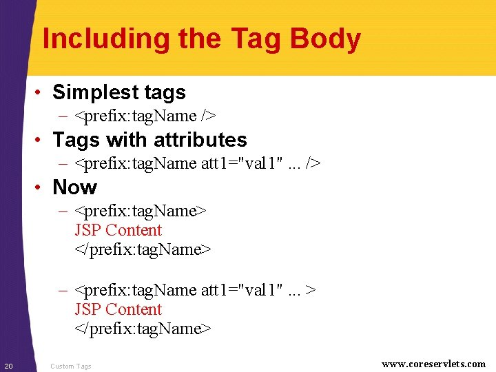 Including the Tag Body • Simplest tags – <prefix: tag. Name /> • Tags