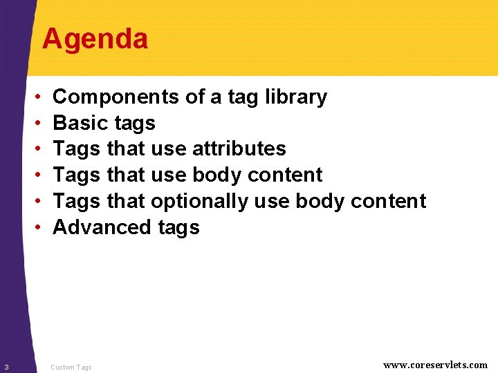 Agenda • • • 3 Components of a tag library Basic tags Tags that