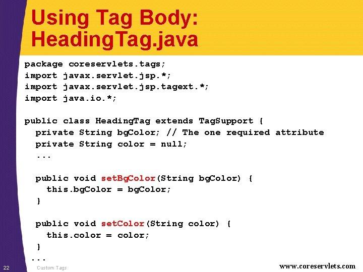Using Tag Body: Heading. Tag. java package coreservlets. tags; import javax. servlet. jsp. *;