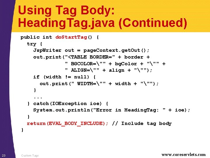 Using Tag Body: Heading. Tag. java (Continued) public int do. Start. Tag() { try