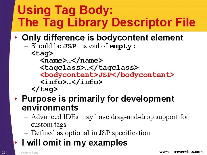 Using Tag Body: The Tag Library Descriptor File • Only difference is bodycontent element