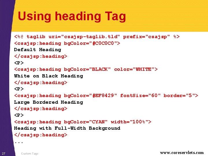 """Using heading Tag <%@ taglib uri=""""csajsp-taglib. tld"""" prefix=""""csajsp"""" %> <csajsp: heading bg. Color=""""#C 0"""