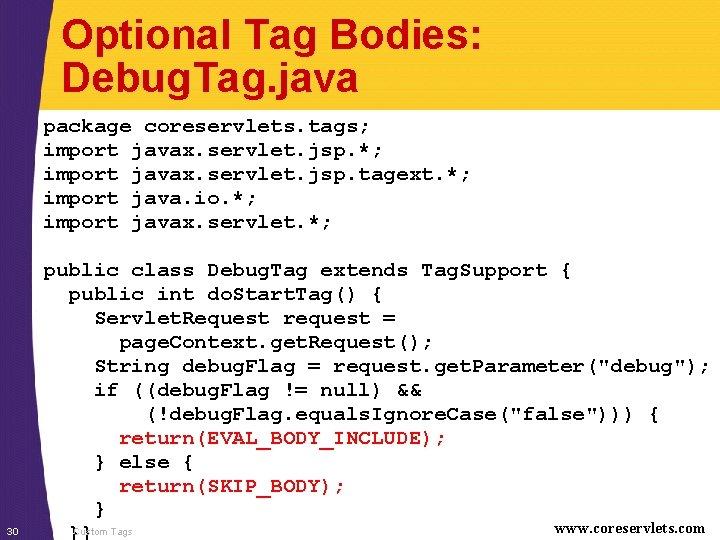 Optional Tag Bodies: Debug. Tag. java package coreservlets. tags; import javax. servlet. jsp. *;