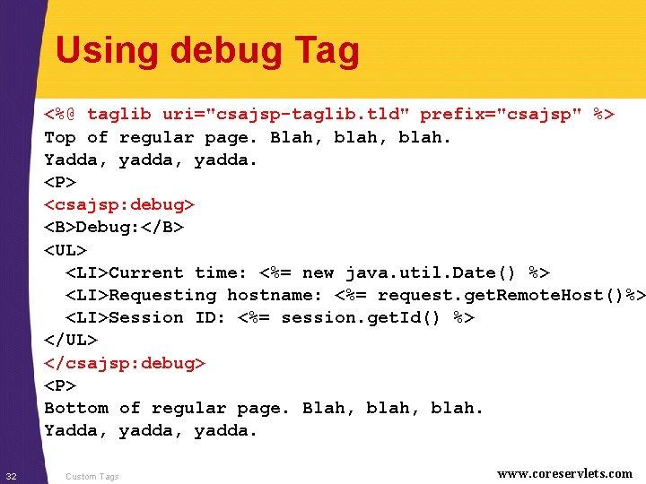 """Using debug Tag <%@ taglib uri=""""csajsp-taglib. tld"""" prefix=""""csajsp"""" %> Top of regular page. Blah,"""