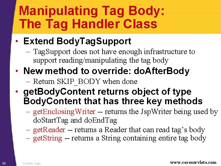 Manipulating Tag Body: The Tag Handler Class • Extend Body. Tag. Support – Tag.