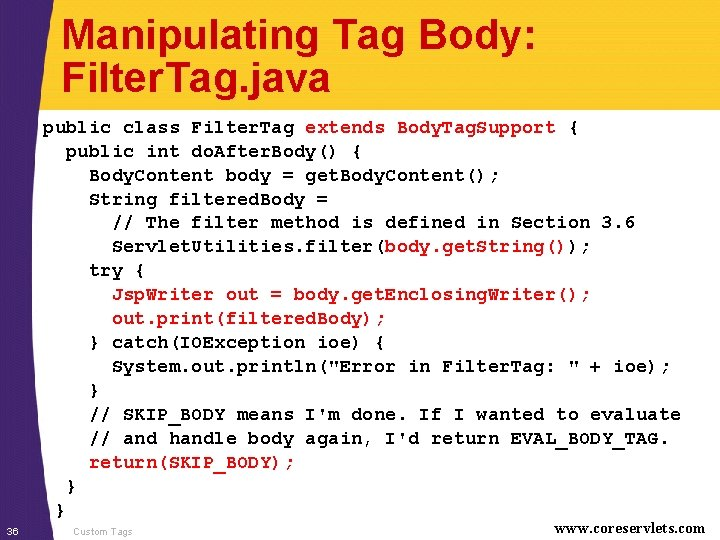 Manipulating Tag Body: Filter. Tag. java public class Filter. Tag extends Body. Tag. Support