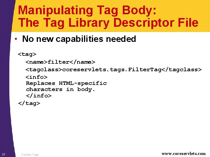 Manipulating Tag Body: The Tag Library Descriptor File • No new capabilities needed <tag>