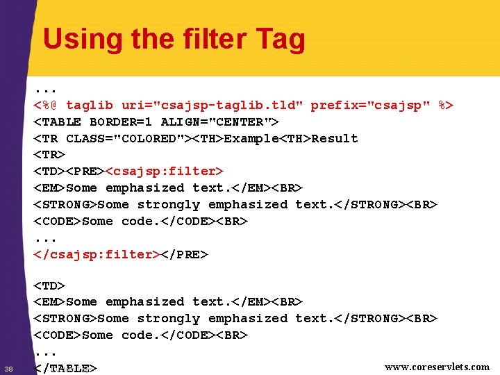 """Using the filter Tag. . . <%@ taglib uri=""""csajsp-taglib. tld"""" prefix=""""csajsp"""" %> <TABLE BORDER=1"""