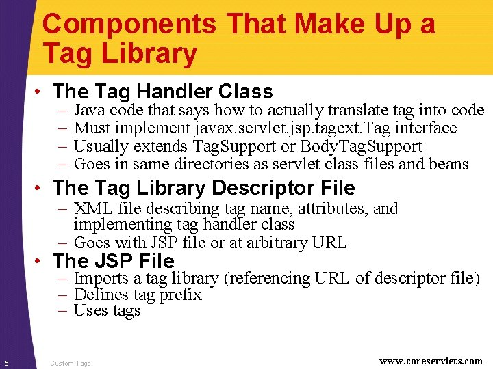 Components That Make Up a Tag Library • The Tag Handler Class – –