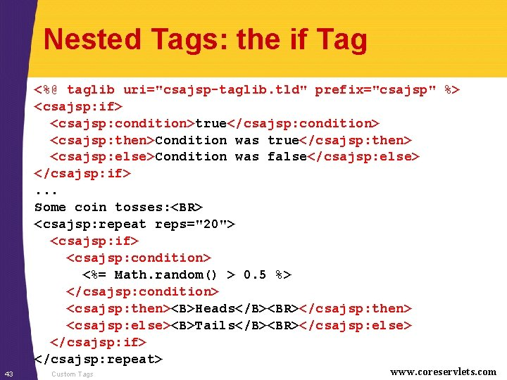 """Nested Tags: the if Tag <%@ taglib uri=""""csajsp-taglib. tld"""" prefix=""""csajsp"""" %> <csajsp: if> <csajsp:"""