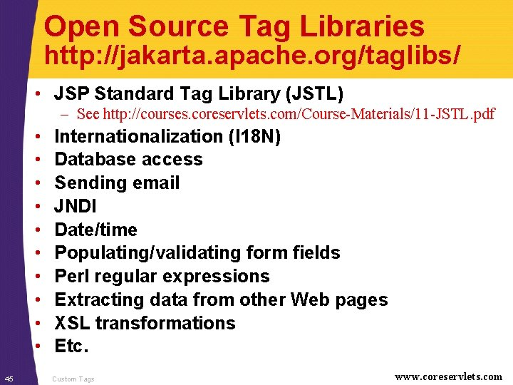 Open Source Tag Libraries http: //jakarta. apache. org/taglibs/ • JSP Standard Tag Library (JSTL)