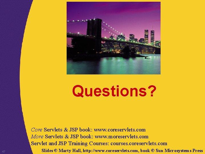 Questions? Core Servlets & JSP book: www. coreservlets. com More Servlets & JSP book: