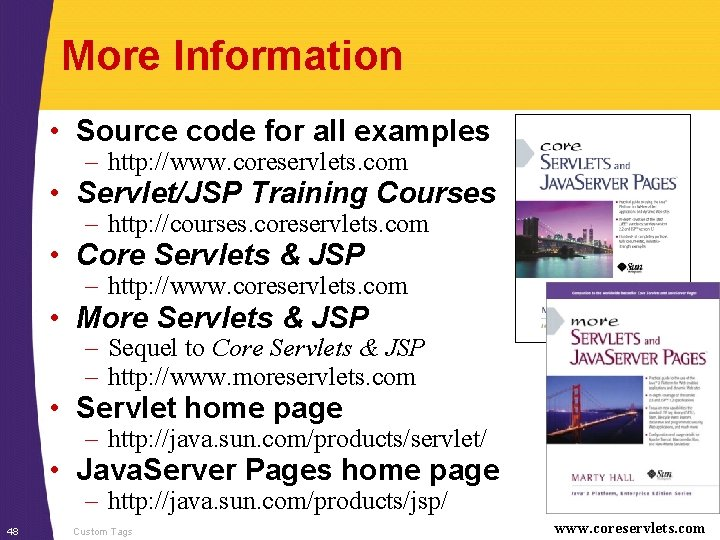 More Information • Source code for all examples – http: //www. coreservlets. com •