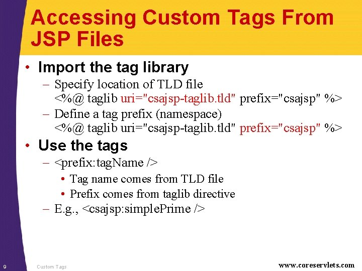 Accessing Custom Tags From JSP Files • Import the tag library – Specify location