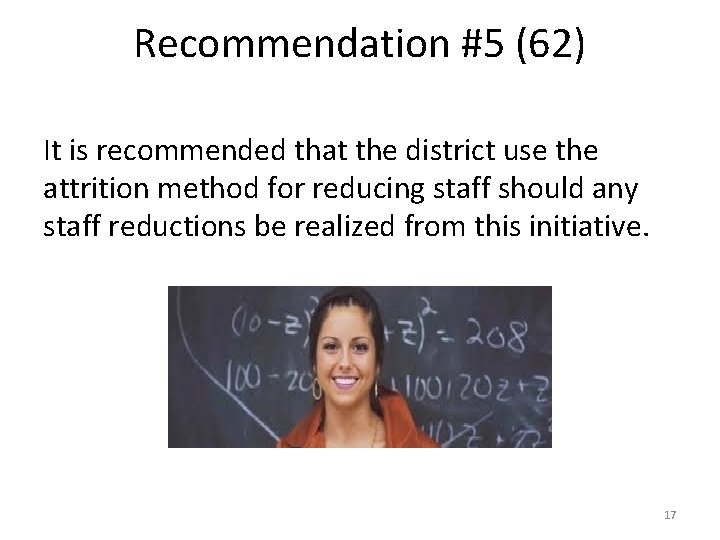 Recommendation #5 (62) It is recommended that the district use the attrition method for