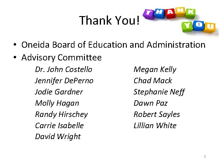 Thank You! • Oneida Board of Education and Administration • Advisory Committee Dr. John