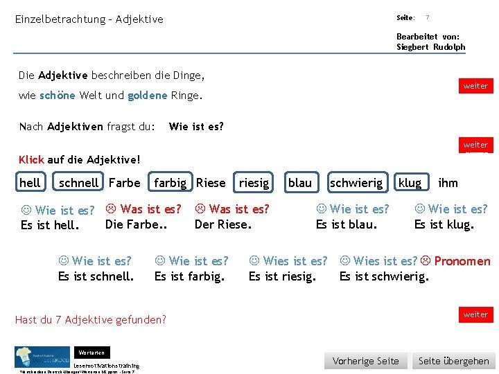 Übungsart: Einzelbetrachtung - Adjektive Seite: 7 Bearbeitet von: Siegbert Rudolph Die Adjektive beschreiben die