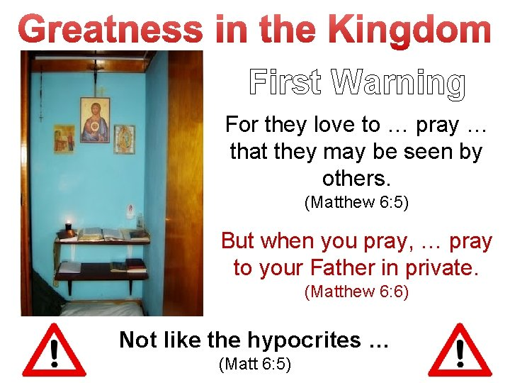 First Warning For they love to … pray … that they may be seen