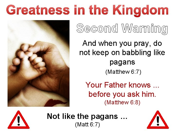Second Warning And when you pray, do not keep on babbling like pagans (Matthew