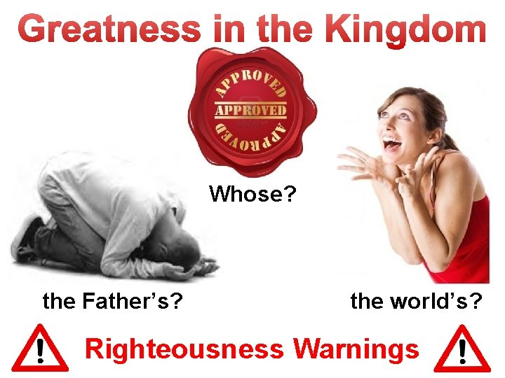 Whose? the Father's? the world's? Righteousness Warnings
