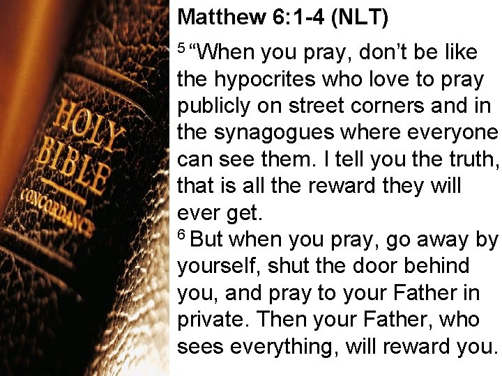 """Matthew 6: 1 -4 (NLT) 5 """"When you pray, don't be like the hypocrites"""