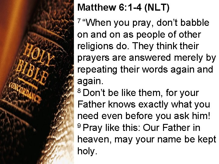 """Matthew 6: 1 -4 (NLT) 7 """"When you pray, don't babble on and on"""