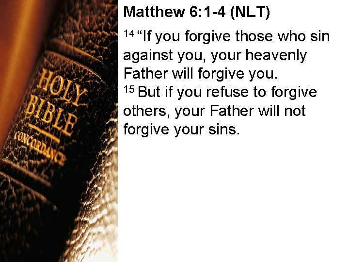 """Matthew 6: 1 -4 (NLT) 14 """"If you forgive those who sin against you,"""