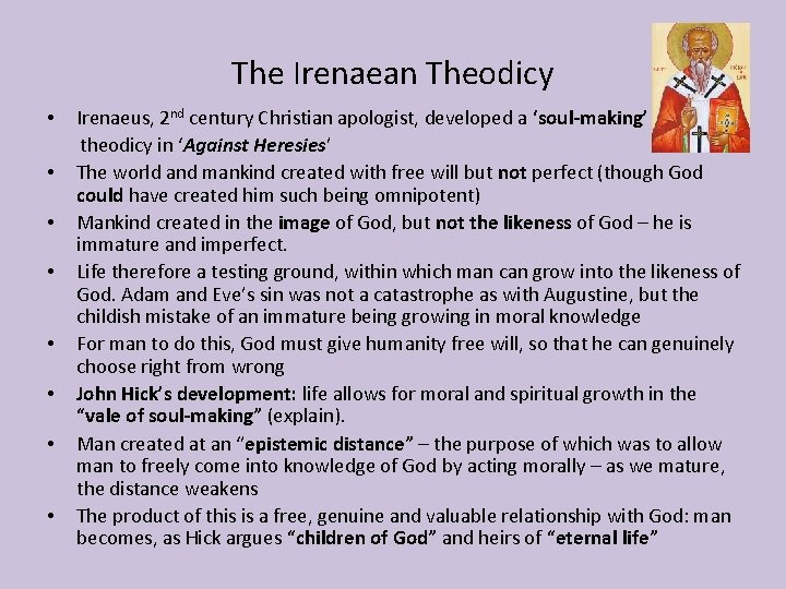 The Irenaean Theodicy • Irenaeus, 2 nd century Christian apologist, developed a 'soul-making' theodicy
