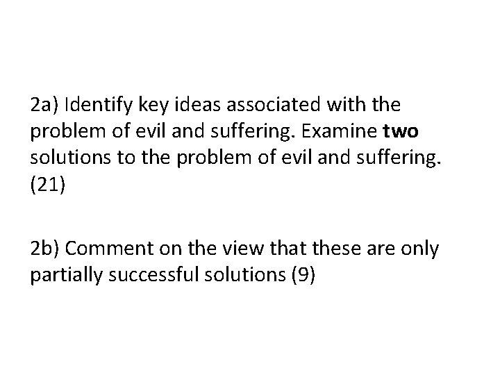 2 a) Identify key ideas associated with the problem of evil and suffering. Examine