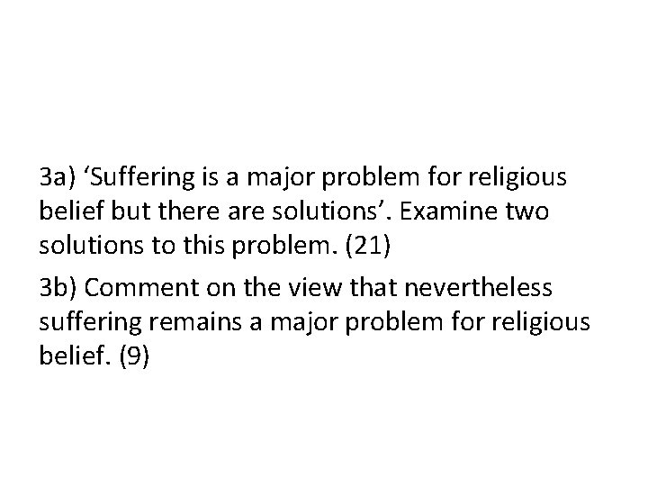 3 a) 'Suffering is a major problem for religious belief but there are solutions'.