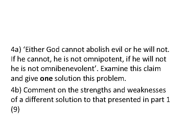 4 a) 'Either God cannot abolish evil or he will not. If he cannot,