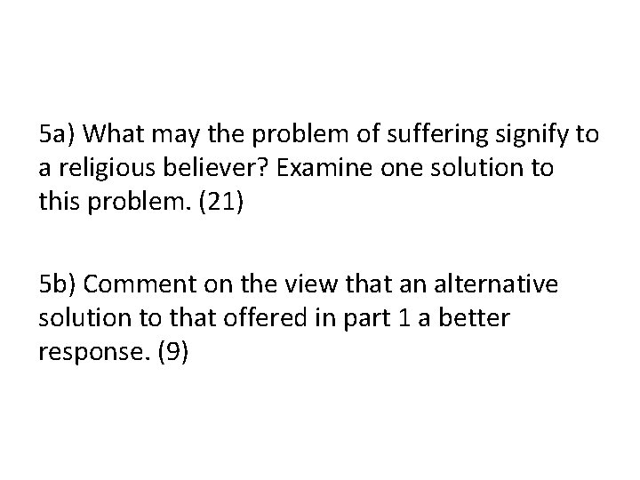 5 a) What may the problem of suffering signify to a religious believer? Examine