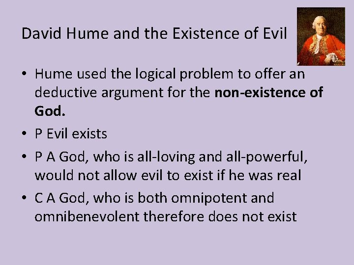 David Hume and the Existence of Evil • Hume used the logical problem to