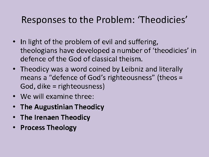 Responses to the Problem: 'Theodicies' • In light of the problem of evil and