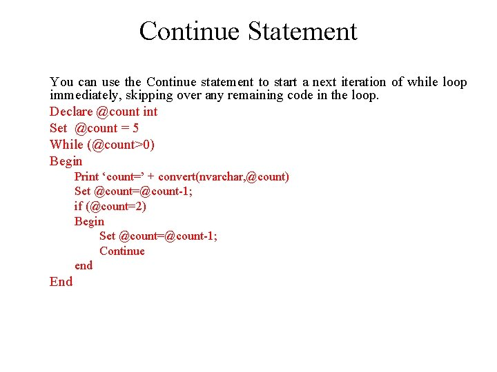 Continue Statement You can use the Continue statement to start a next iteration of