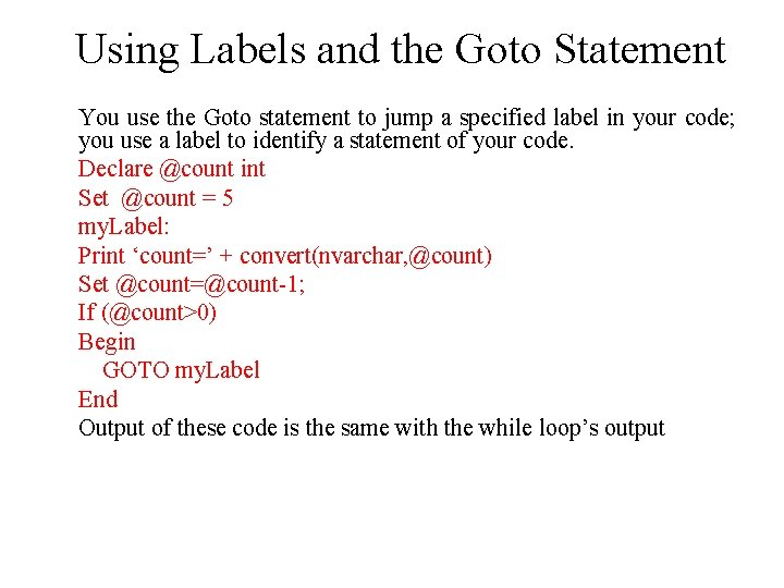 Using Labels and the Goto Statement You use the Goto statement to jump a