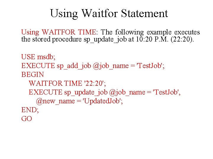 Using Waitfor Statement Using WAITFOR TIME: The following example executes the stored procedure sp_update_job