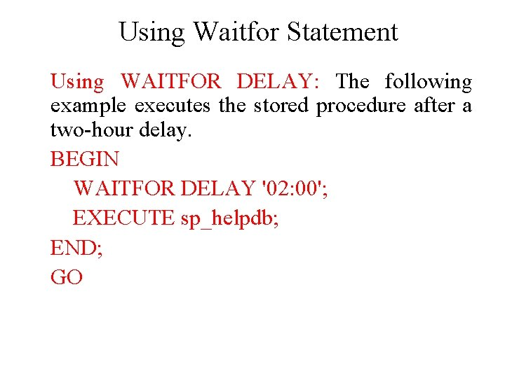 Using Waitfor Statement Using WAITFOR DELAY: The following example executes the stored procedure after