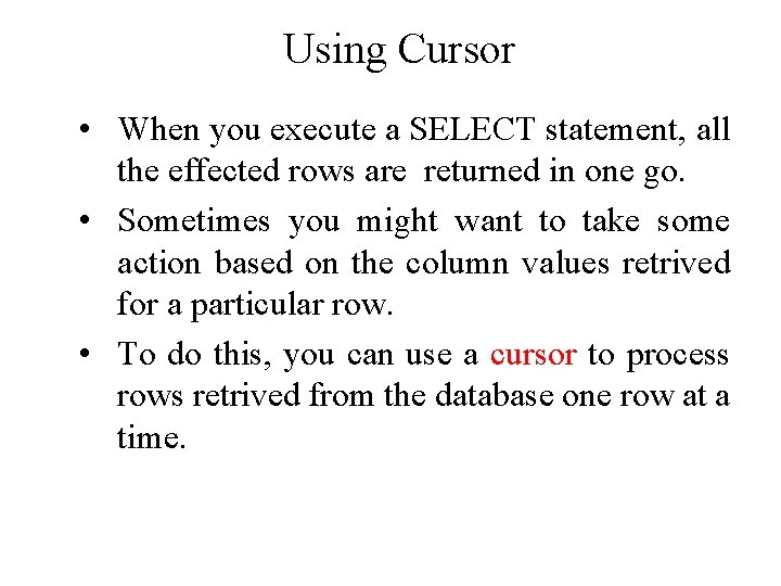 Using Cursor • When you execute a SELECT statement, all the effected rows are