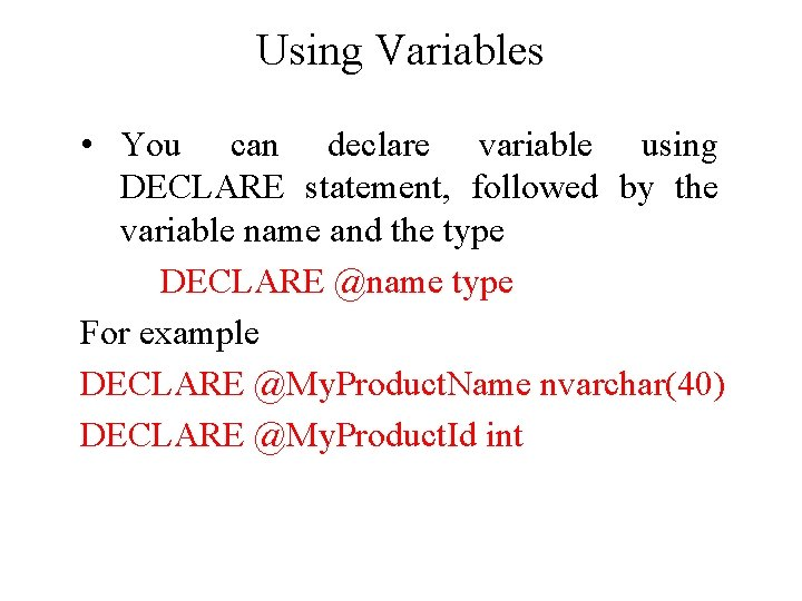 Using Variables • You can declare variable using DECLARE statement, followed by the variable