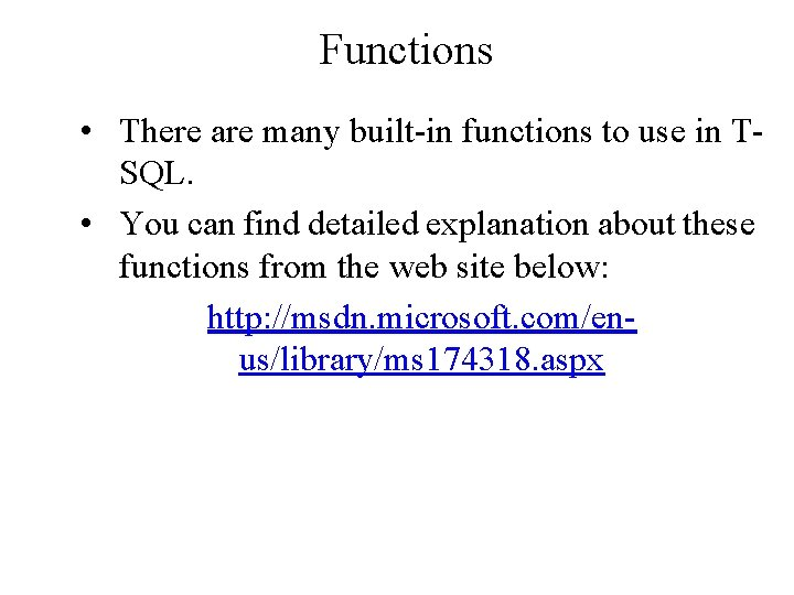 Functions • There are many built-in functions to use in TSQL. • You can