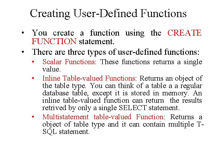 Creating User-Defined Functions • You create a function using the CREATE FUNCTION statement. •