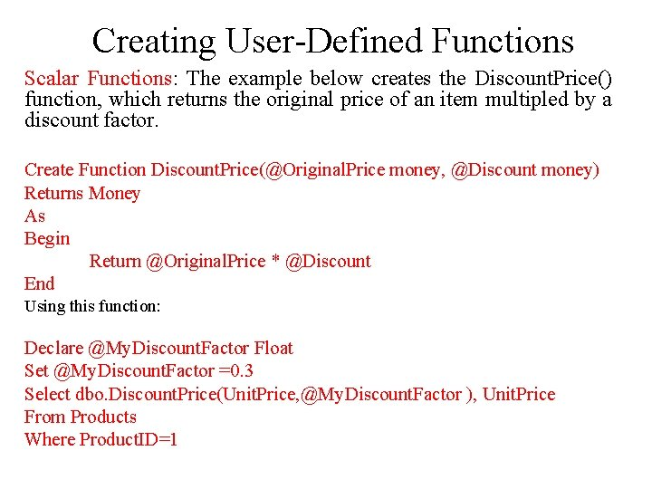 Creating User-Defined Functions Scalar Functions: The example below creates the Discount. Price() function, which